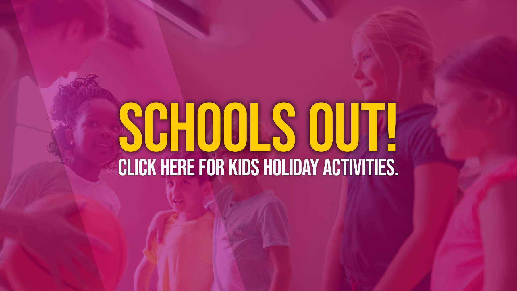 Schools Out, Holiday Activities